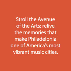 Stroll the Avenue of Arts; relive the memories that make Philadelphia one of America's most vibrant music cities.